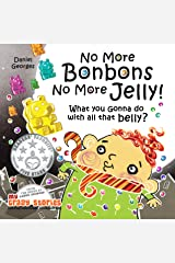 WHAT YOU GONNA DO WITH ALL THAT BELLY?: A candylicious children's book about quitting sugar cravings and staying fit. (MY CRAZY STORIES SERIES 4) Kindle Edition