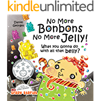 WHAT YOU GONNA DO WITH ALL THAT BELLY?: A candylicious children's book about quitting sugar cravings and staying fit. (MY CRAZY STORIES SERIES 4)