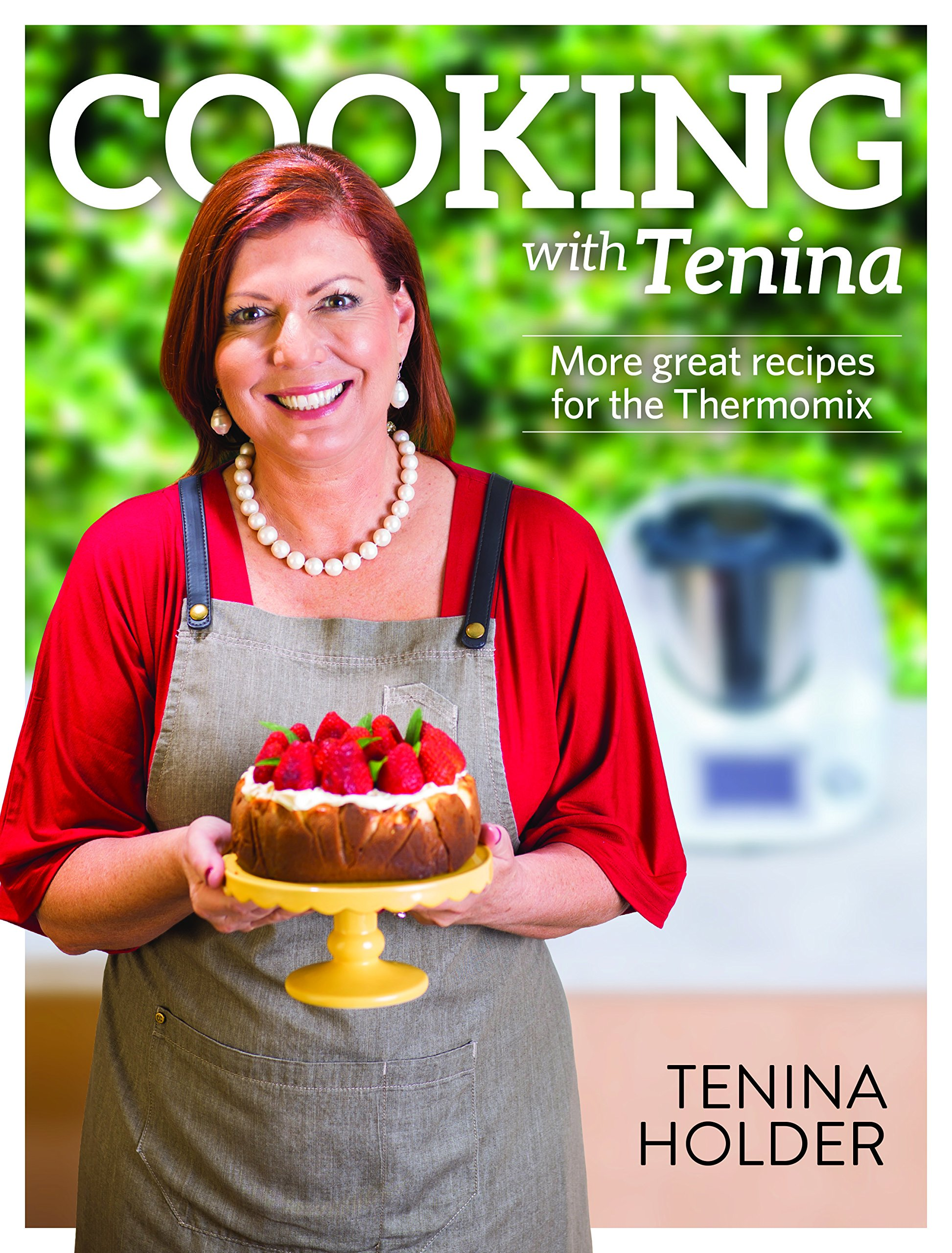 Cooking with tenina more great recipes for the thermomix tenina cooking with tenina more great recipes for the thermomix tenina holder 9780992363147 amazon books fandeluxe Images