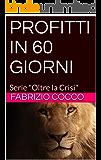"""PROFITTI IN 60 GIORNI: Serie """"Oltre la Crisi"""""""