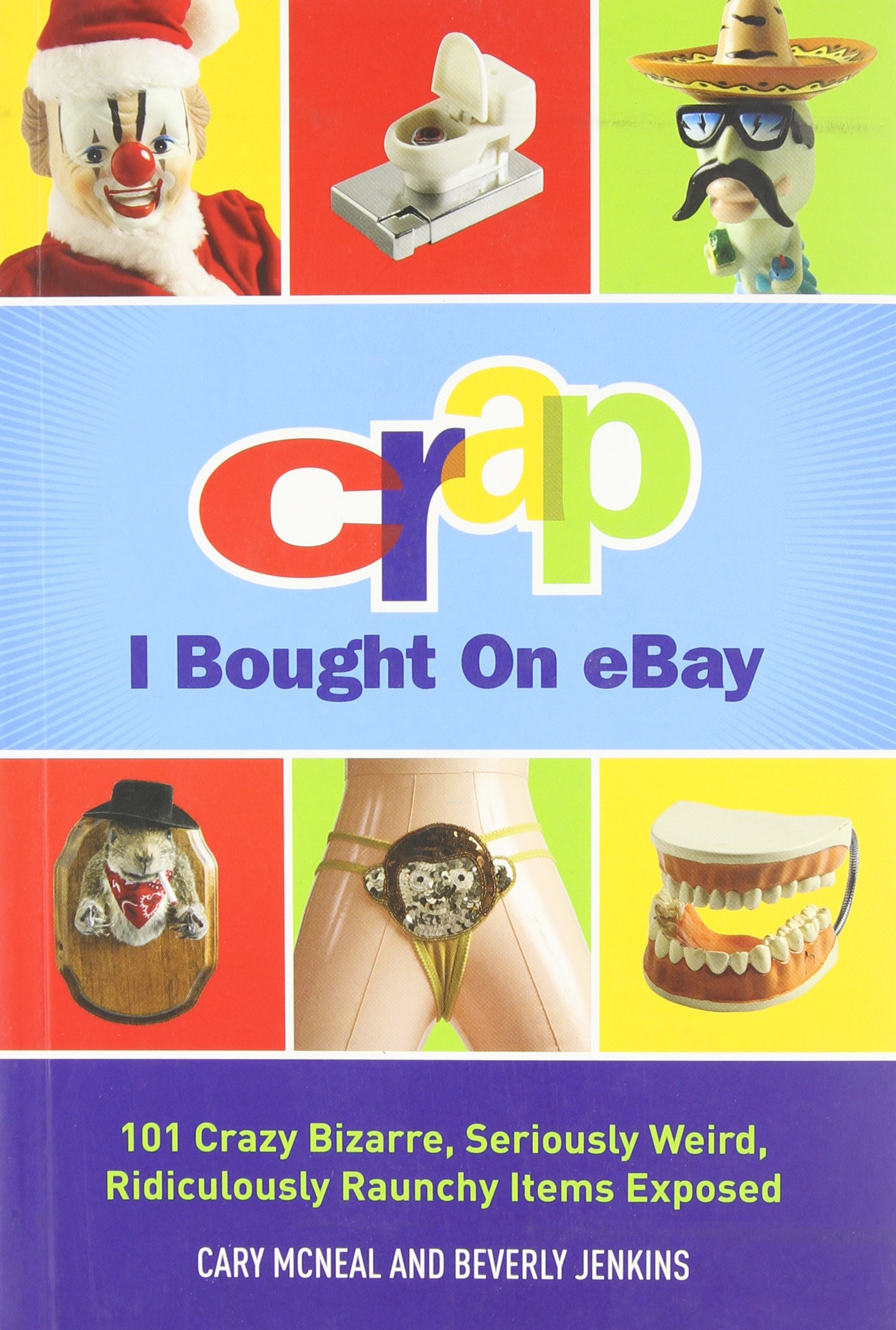 Crap I Bought On Ebay 101 Crazy Bizarre Seriously Weird Ridiculously Raunchy Items Exposed Cary Mcneal Beverly L Jenkins Amazon Com Books