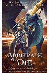 Arbitrate or Die (The Exceptional S. Beaufont Book 2) Kindle Edition