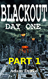 Blackout Day One: Part 1 (Blackout Serialized)