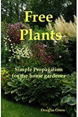 Free Plants - Simple Propagation for the Home Gardener (Beginner Gardening Book 4) Kindle Edition