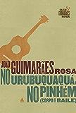 No Urubuquaquá, no Pinhém: Corpo de Baile: Edição Comemorativa (Coleção Guimarães Rosa)