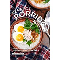 Perfect Porridge Recipes: Your GO-TO Cookbook of Comfort Food Dish Ideas!