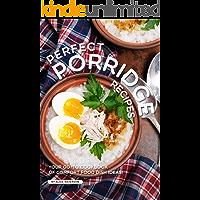 Perfect Porridge Recipes: Your GO-TO Cookbook of Comfort Food Dish Ideas!