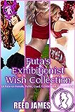 Futa's Exhibitionist Wish Collection: (A Futa-on-Female, Public, Coed, Exhibitionist, Fairy Erotica) (The Futa Fairy Collection Book 3)