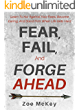 Fear, Fail, And Forge Ahead: Learn To Act Against Your Fears, Become Daring, And Stand Firm When Life Gets Hard