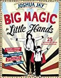 Big Magic for Little Hands: 25 Astounding Tricks for Young Magicians