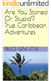 Are You Stoned Or Stupid?  True  Caribbean Adventures: Adventure in the Caribbean, The adventure cult of the eighties. Party on.
