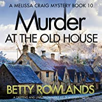 Murder at the Old House: A gripping and unputdownable cozy mystery novel: A Melissa Craig Mystery, Book 10