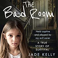 The Bad Room: Held Captive and Abused by My Evil Carer: A True Story of Survival