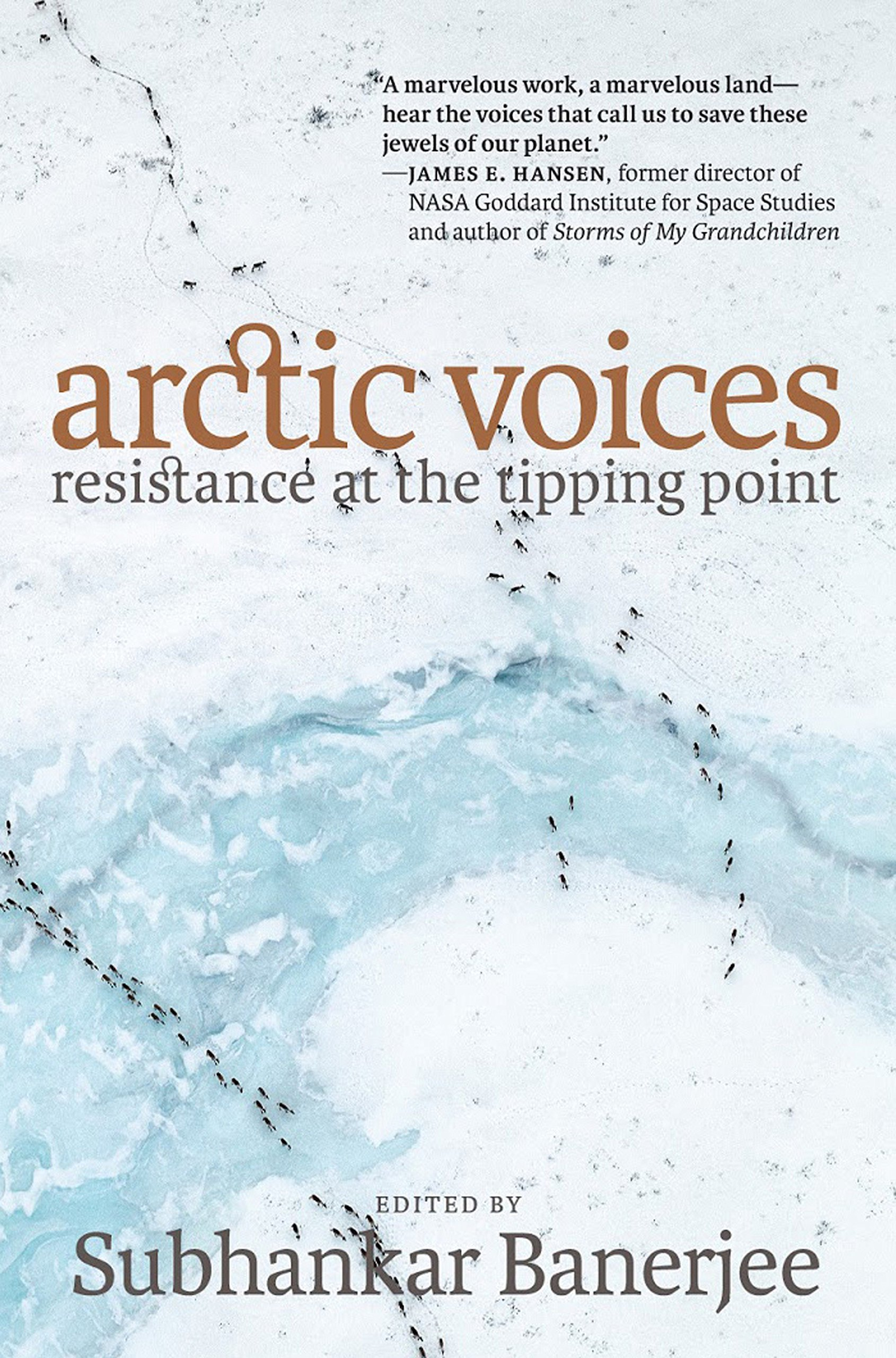 Arctic Voices: Resistance at the Tipping Point: Subhankar Banerjee ...