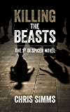 Killing the Beasts – carries you deep into the mind of a serial killer (Spicer series, book 1) (DI Spicer)