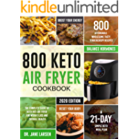 800 Keto Air Fryer Cookbook: The Complete Guide of Keto Diet Air Fryer for Weight Loss and Overall Health| 800 Affordable Wholesome Tasty TenderCrispy Recipes| A 21-Day Simple Keto Meal Plan