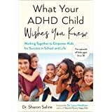 What Your ADHD Child Wishes You Knew: Working Together to Empower Kids for Success in School and Life