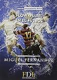 Flow (fluir) en el fútbol (Entrenamiento Mental)