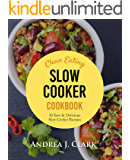 Clean Eating Slow Cooker Cookbook: 50 Easy & Delicious Clean Eating Slow Cooker Recipes