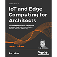 IoT and Edge Computing for Architects: Implementing edge and IoT systems from sensors to clouds with communication…