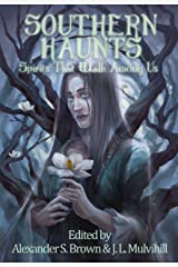 Southern Haunts: Spirits That Walk Among Us Kindle Edition