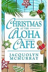 Christmas at the Aloha Cafe: A Second Chance Romance Kindle Edition