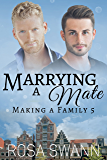 Marrying a Mate (Making a Family 5): MM Alpha/Omega Mpreg Romance