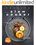 Festive Slow Cooker Cookbook: Seamless Cooking with Juicy, Flavor-Packed Meals for Occasions