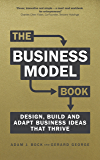 The Business Model Book: Design, build and adapt business ideas that drive business growth (Brilliant Business)
