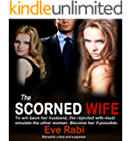 The Scorned Wife - To win back her husband, the rejected wife must emulate the other woman. Become her.: A romantic suspense & romantic crime thriller about a wife who refuses to turn the other cheek