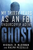 Ghost: My Thirty Years as an FBI Undercover Agent