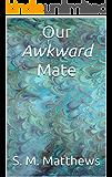 Our Awkward Mate