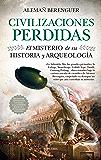 Civilizaciones perdidas. El misterio de su historia y arqueología