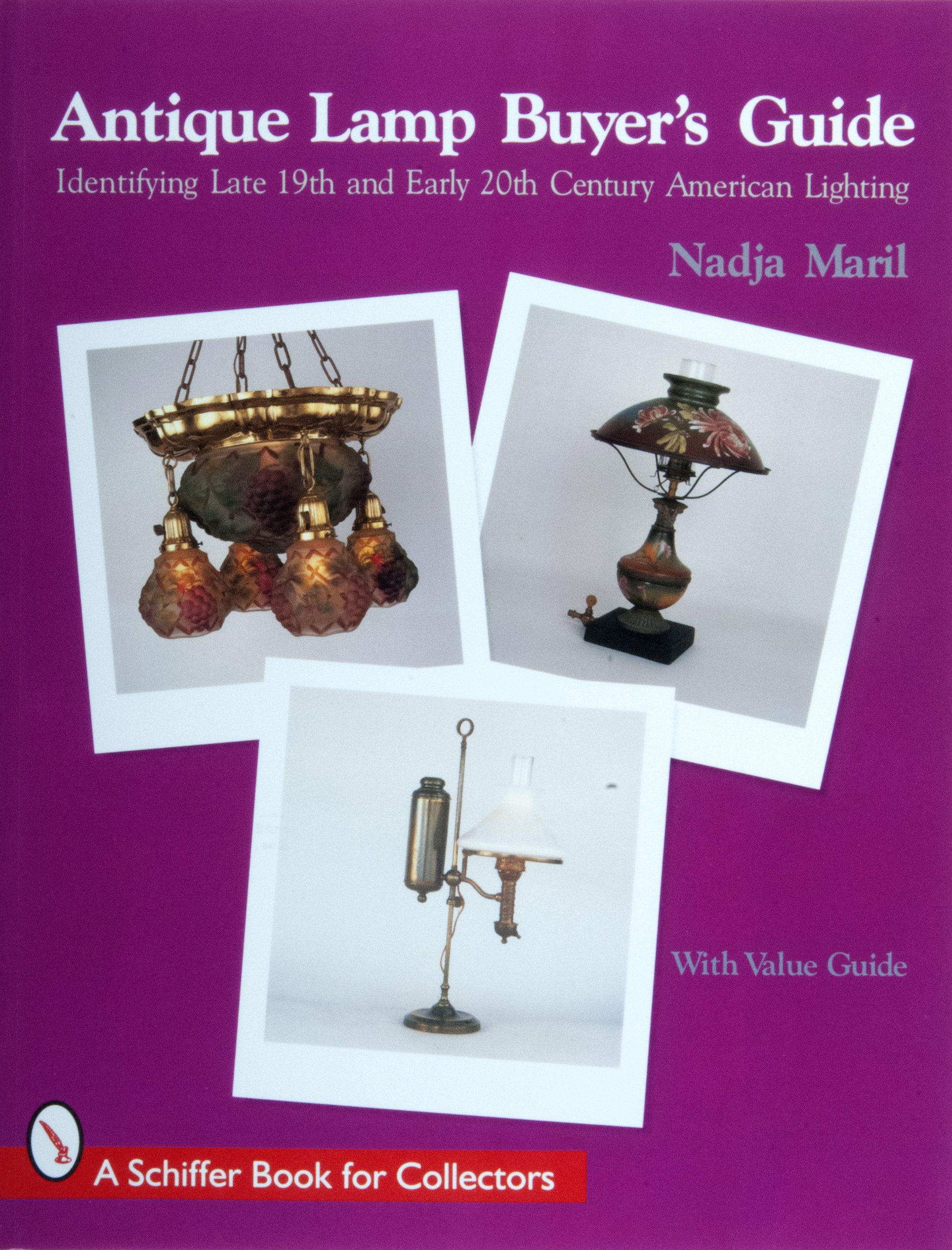 Antique Lamp Buyers Guide: Identifying Late 19th and Early 20th Century American Lighting (with Value Guide) (Schiffer Book for Collectors)