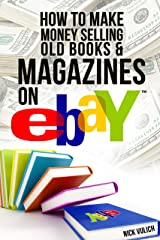 How to Make Money Selling Old Books and Magazines on eBay (EBay Selling Made Easy Book 8) Kindle Edition