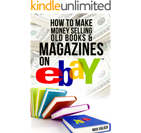 Amazon Com How To Make Money Selling Old Books And Magazines On Ebay Ebay Selling Made Easy Book 8 Ebook Vulich Nick Kindle Store