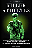 Killer Athletes: America's Special Operations Warriors Share Lessons & Advice To Help Young Athletes Become Champions!