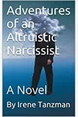 Adventures of an Altruistic Narcissist: A Novel Kindle Edition