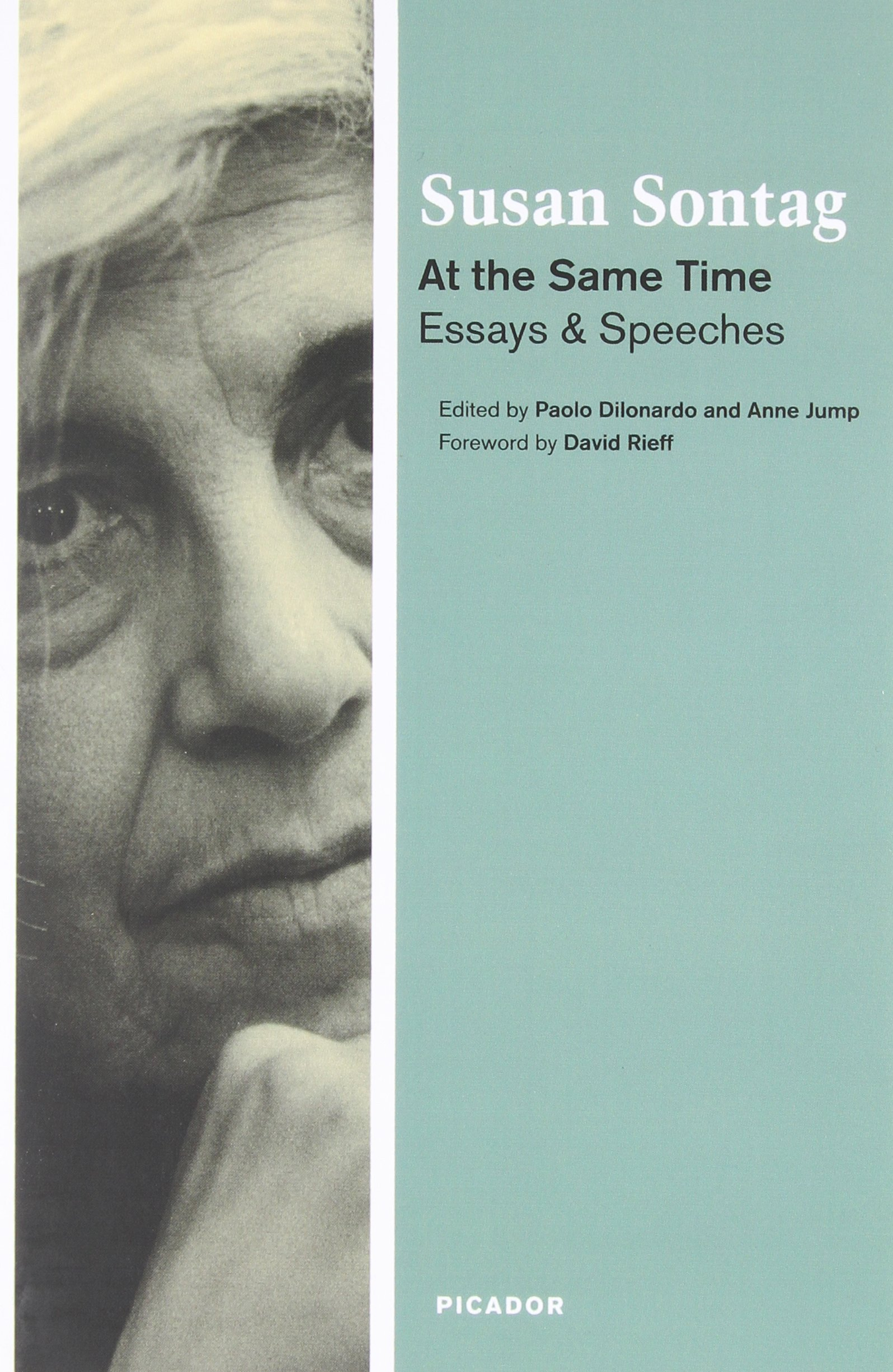 at the same time essays and speeches susan sontag paolo at the same time essays and speeches susan sontag paolo dilonardo anne jump david rieff 9780312426712 com books