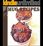 Mug Recipes: The Easy and Delicious Mug Cookbook - 65 Quick and Easy Mug Recipes (mug meals, mug desserts, easy and delicious mug recipes) (English Edition)