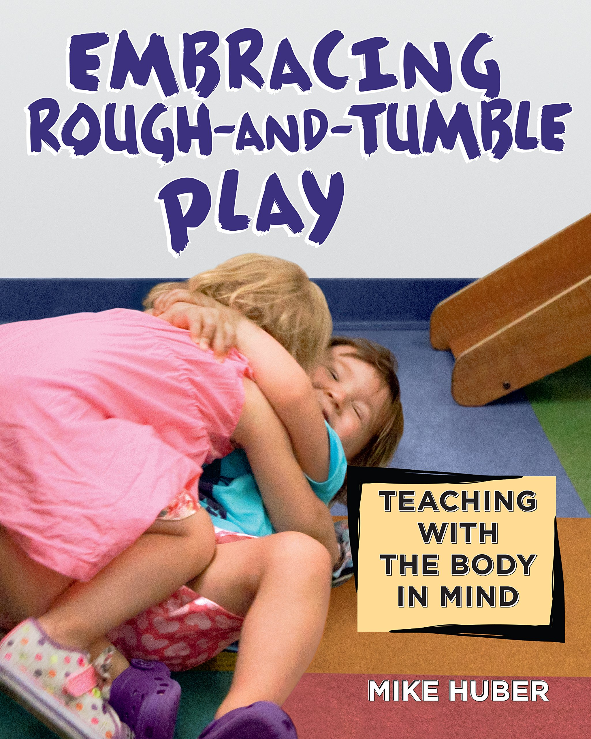 Download Embracing Rough-and-Tumble Play: Teaching with the Body in Mind PDF