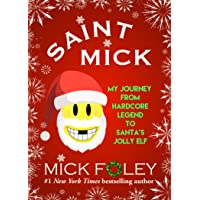 Saint Mick: My Journey From Hardcore Legend to Santa's Jolly Elf