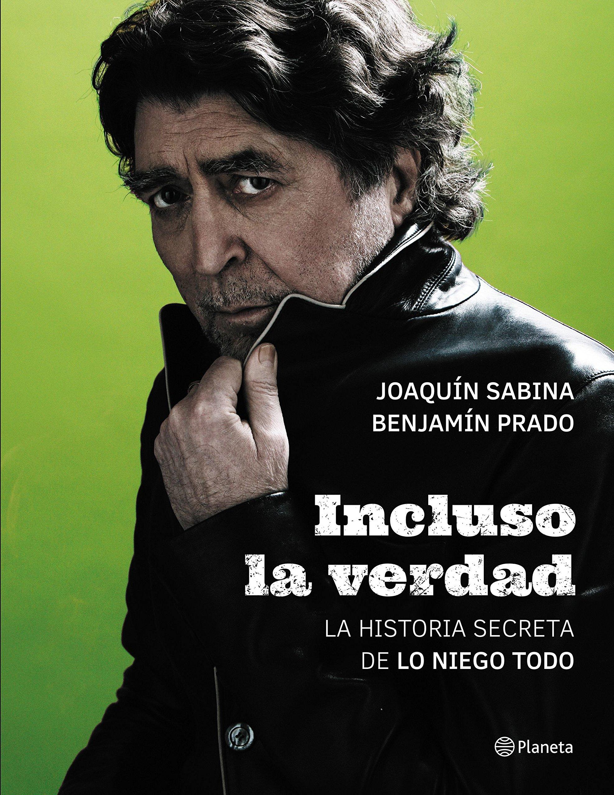 Incluso La Verdad La Historia Secreta De Lo Niego Todo No Ficción Spanish Edition Sabina Joaquín Prado Benjamín 9788408172468 Books