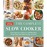 The Complete Slow Cooker: From Appetizers to Desserts - 400 Must-Have Recipes That Cook While You Play (or Work) (The Complet