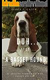 Duh...I'm a Basset Hound!