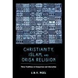 Christianity, Islam, and Orisa-Religion: Three Traditions in Comparison and Interaction (The Anthropology of Christianity Boo