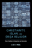 Christianity, Islam, and Orisa-Religion: Three Traditions in Comparison and Interaction (The Anthropology of…