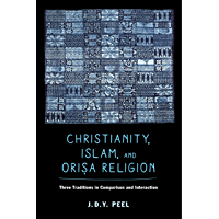 Christianity, Islam, and Orisa-Religion: Three Traditions in Comparison and Interaction (The Anthropology of Christianity Book 18) (English Edition)