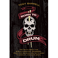 Born to Drum: The Truth About the World's Greatest Drummers--from John Bonham and Keith Moon to Sheila E. and Dave Grohl book cover