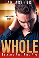 Whole: An Omegaverse Story (Breaking Free Book 5) Kindle Edition